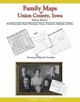Family Maps of Union County, Iowa, Deluxe Edition : With Homesteads, Roads,...