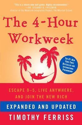 The 4-Hour Work Week : Escape 9-5, Live Anywhere by Timothy Ferriss (Hardcover)