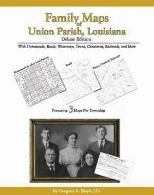 Family Maps of Union Parish, Louisiana, Deluxe Edition : With Homesteads,...
