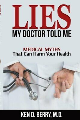 Lies My Doctor Told Me Medical Myths That Can Harm Your Health [Electronic-Book]