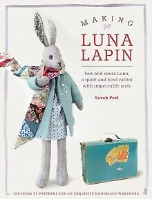 Making Luna Lapin : Sew and Dress Luna, a Quiet and Kind Rabbit with Impeccab...