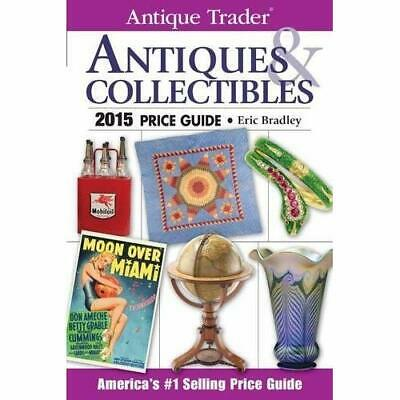 Antique Trader Antiques & Collectibles Price Guide 2015 Bradley, Eric (Editor)