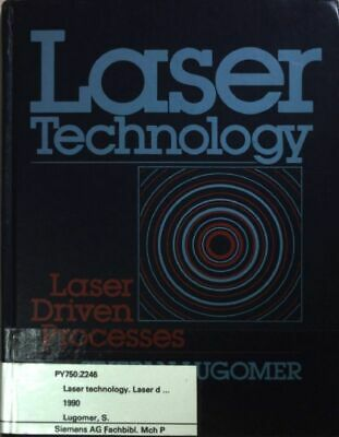 Laser Technology: Laser Driven Processes. Lugomer, Stjepan: