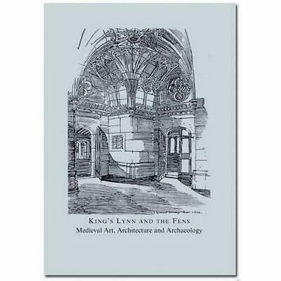 King's Lynn and the Fens: Medieval Art, Architecture and Archaeology McNeill, Jo