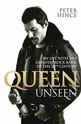 Queen Unseen: My Life with the Greatest Rock Band of the 20th Century by...