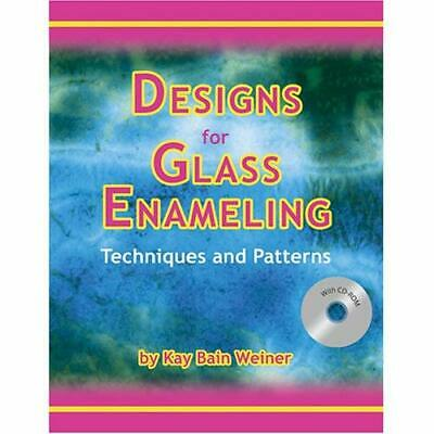 Designs for Glass Enameling: Techniques and Patterns Kay Bain Weiner