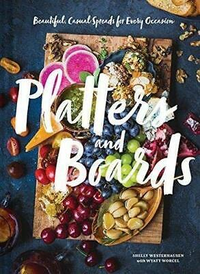 Platters and Boards: Beautiful, Casual Spreads for Every Occasion[PDF]