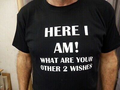 HERE I AM, WHAT ARE YOUR OTHER 2 WISHES T Shirt Novelty Funny Gift Present joke