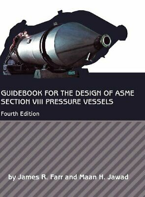 Guidebook for the Design of ASME Section VIII Pressure Vessels, Farr, Jawad..