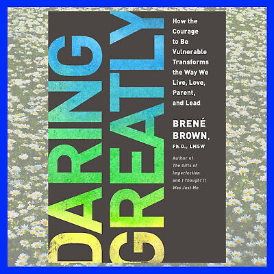 Daring Greatly How the Courage to Be Vulnerable Transforms the Way We Live P.DF