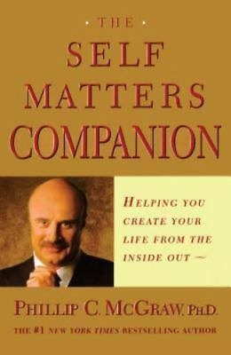 The Self Matters Companion : Helping You Create Your Life from the Inside Out, P