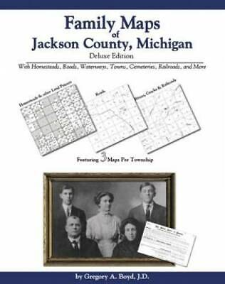 Family Maps of Jackson County, Michigan, Deluxe Edition : With Homesteads,...