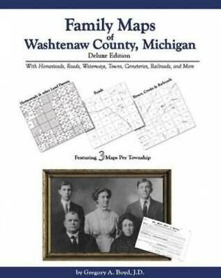 Family Maps of Washtenaw County, Michigan, Deluxe Edition : With Homesteads,...