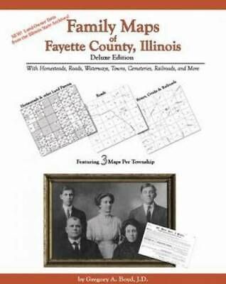 Family Maps of Fayette County, Illinois, Deluxe Edition : With Homesteads,...