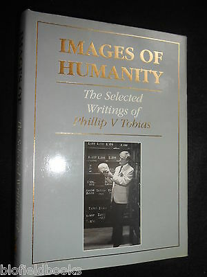 IMAGES OF HUMANITY; The Selected Writings of Phillip V Tobias - 1991-1st Science