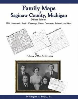 Family Maps of Saginaw County, Michigan, Deluxe Edition : With Homesteads,...