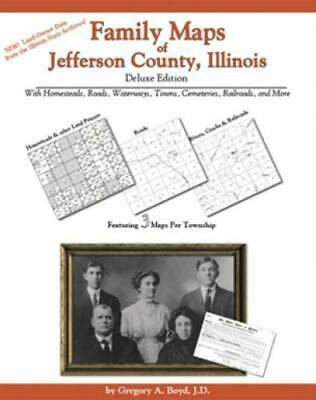 Family Maps of Jefferson County, Illinois, Deluxe Edition : With Homesteads,...