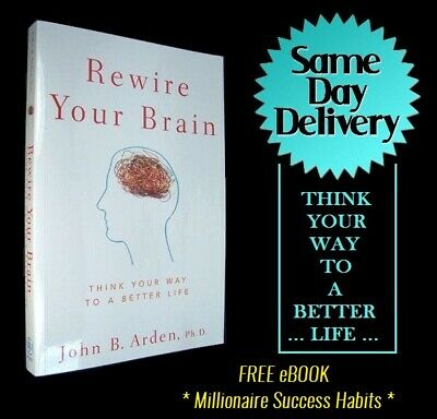 Rewire Your Brain Think Your Way to a Better Life by John B. Arden (PDF File)