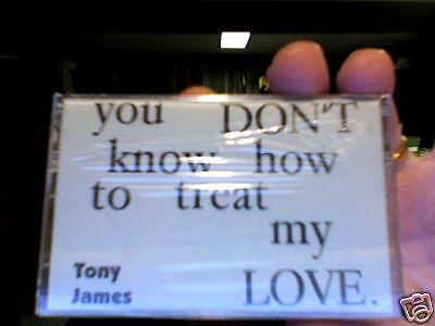 Tony James- You Don't Know How To Treat My Love- tape