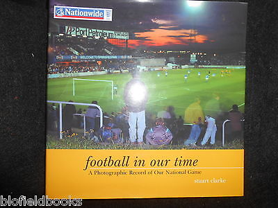 SIGNED; STUART CLARKE - Football in Our Time: National Game Photographic Record