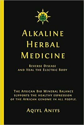 Alkaline Herbal Medicine: Reverse Disease and Heal the Electric Body [P-D-F]
