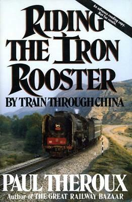 Paul Theroux RIDING THE IRON ROOSTER BY TRAIN THROUGH CHINA First #122014