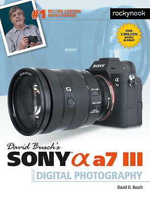 David Busch's Sony Alpha A7 III Guide to Digital Photography
