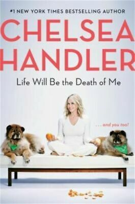 Life Will Be the Death of Me and you too! Hardcover by Chelsea Handler writer