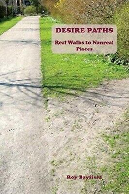 DESIRE PATHS:REAL WALKS TO NONREAL PLACE, Bayfield, Roy, 97819111...