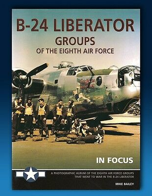 B24-Liberator Groups of the Eighth Air Force in Focus