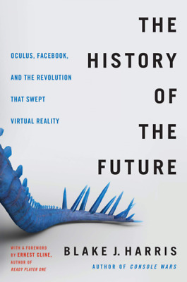 The History of the Future Oculus, Facebook Hardcover by Blake J. Harris NEW