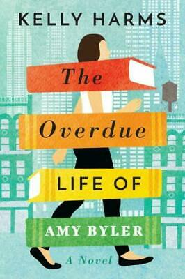 The Overdue Life of Amy Byler Hardcover by Kelly Harms Humorous Fiction NEW