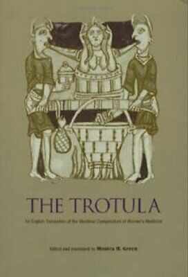 The Trotula: An English Translation of the Medieval Compendium of Women's Medici