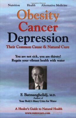 Obesity Cancer Depression: Their Common Cause and Natural Cure-Fereydoon Batmang