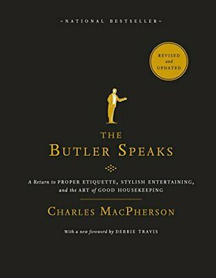 The Butler Speaks: A Return to Proper Etiquette, Stylish Entertaining, and the A