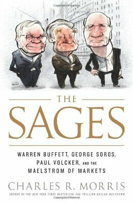 The Sages: Warren Buffett, George Soros, Paul Volcker, and the Maelstrom of th,