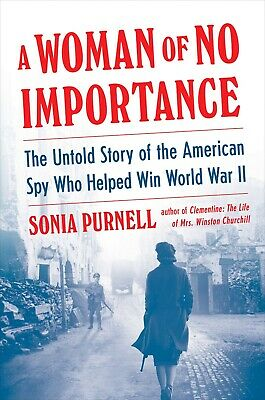 A Woman of No Importance The Untold Story Sonia Purnell Hardcover World War II