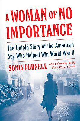 A Woman of No Importance The Untold Story Hardcover by Sonia Purnell Historical