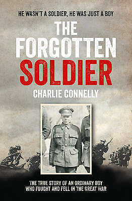The Forgotten Soldier : He Wasn't a Soldier, He Was Just a Boy, Connelly, C