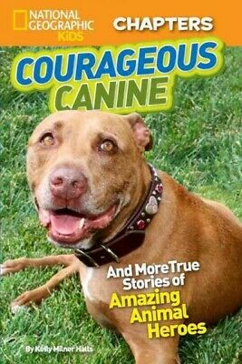 National Geographic Kids Chapters: Courageous Canine, Halls, Kelly Milner