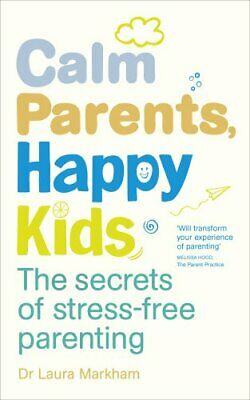 Calm Parents, Happy Kids: The Secrets of Stress-free Parenting New Paperback Boo