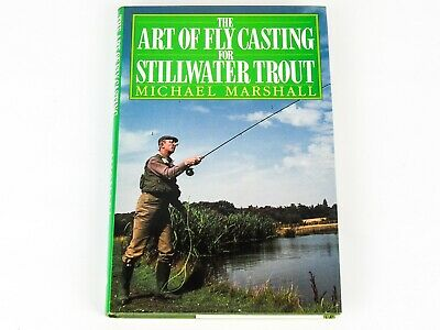 THE ART OF FLY CASTING FOR STILLWATER TROUT By Michael Marshall