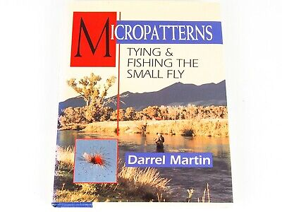 MICROPATTERNS TYING & FISHING THE SMALL FLY by Darrel Martin