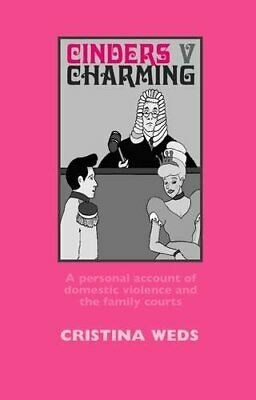 Cinders V Charming: A Personal Account of Domestic Violence and the Family Cou,