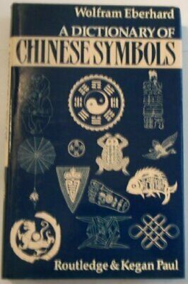 Dictionary of Chinese Symbols: Hidden Symbols in Chinese Life and Thought,Wolfr