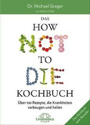 Michael Greger / Gene Stone: Das HOW NOT TO DIE Kochbuch