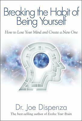 Breaking The Habit of Being Yourself How to Lose Paperback by Dr. Joe Dispenza