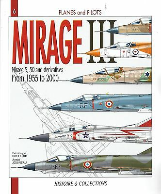 Planes & Pilots 6: Mirage III, Mirage 5, 50 and Derivatives from 1955 to 2000