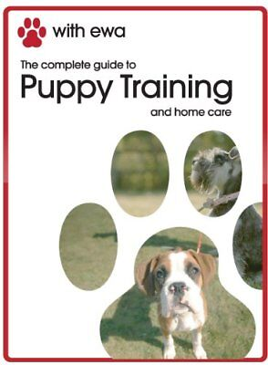 The Complete Guide To Puppy Dog Training And Home Care With Ewa Dvd