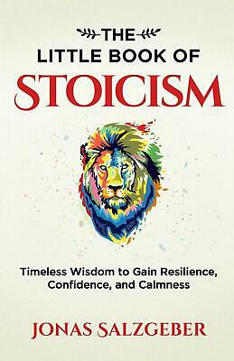 The Little Book of Stoicism: Timeless Wisdom to Gain Resilience, Confiden  eb00k